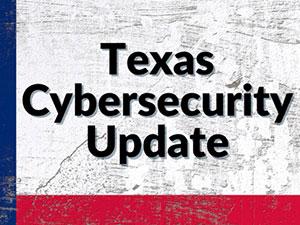 texas cybersecurity update